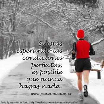 Si estás esperando las condiciones perfectas es posible que nunca hagas nada.